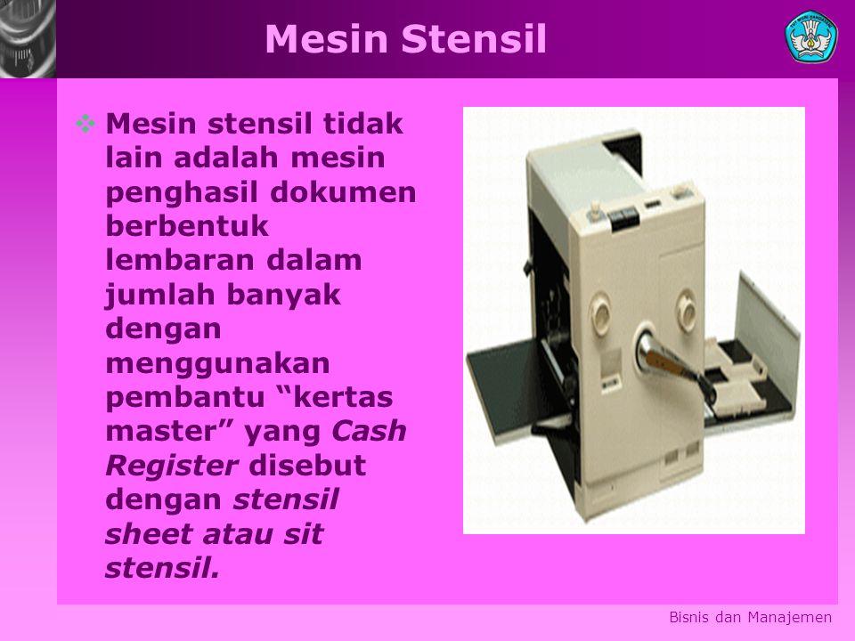 Mesin Stensil  Mesin stensil tidak lain adalah mesin penghasil dokumen berbentuk lembaran dalam jumlah banyak dengan menggunakan pembantu kertas master yang Cash Register disebut dengan stensil sheet atau sit stensil.