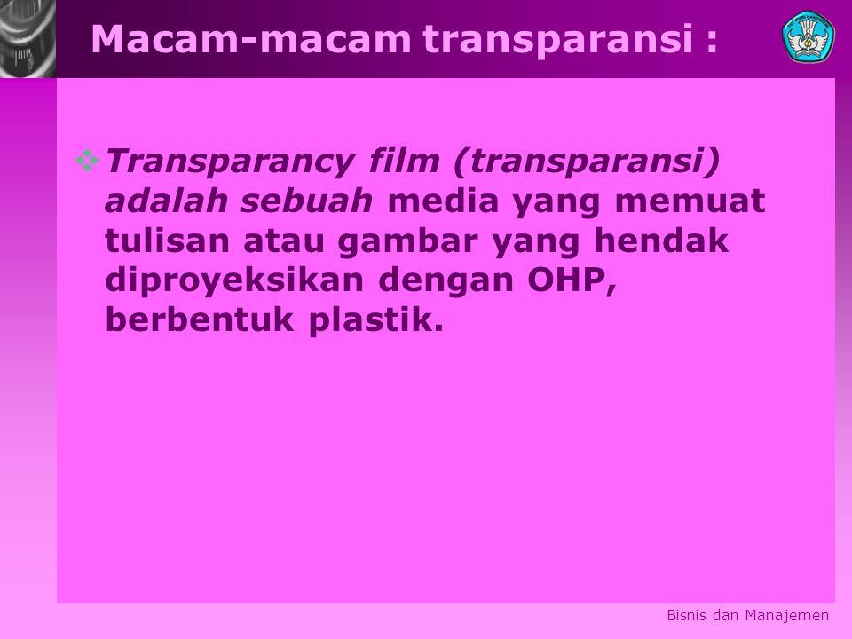 Macam-macam transparansi :  Transparancy film (transparansi) adalah sebuah media yang memuat tulisan atau gambar yang hendak diproyeksikan dengan OHP, berbentuk plastik.