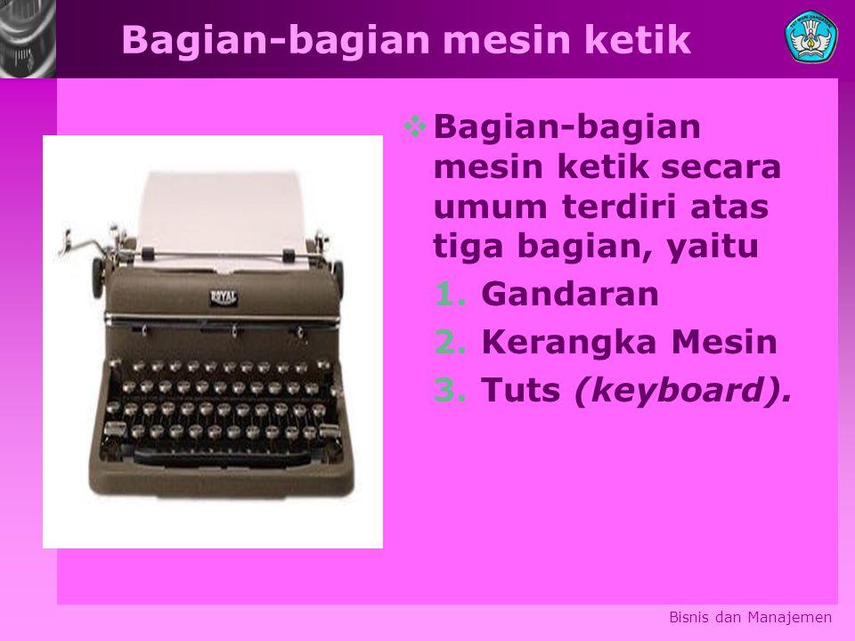 Bagian-bagian mesin ketik  Bagian-bagian mesin ketik secara umum terdiri atas tiga bagian, yaitu 1.Gandaran 2.Kerangka Mesin 3.Tuts (keyboard).