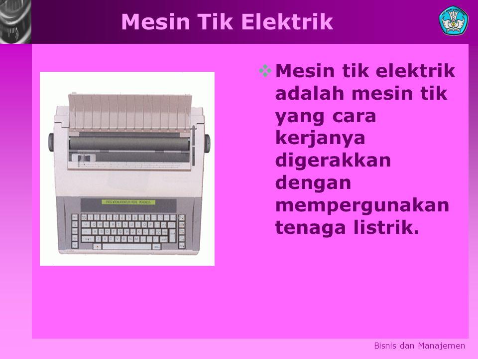 Mesin Tik Elektrik  Mesin tik elektrik adalah mesin tik yang cara kerjanya digerakkan dengan mempergunakan tenaga listrik.