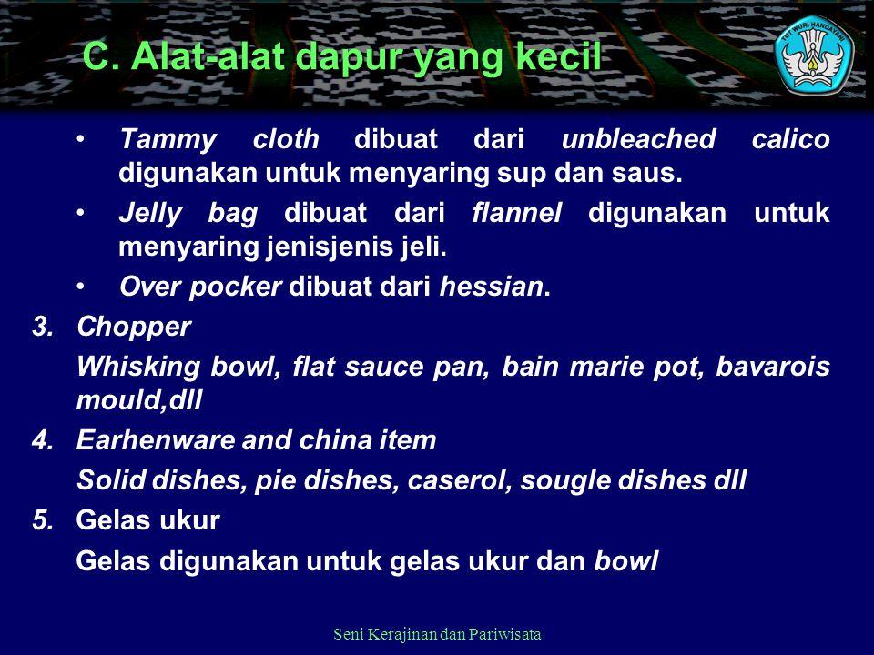Tammy cloth dibuat dari unbleached calico digunakan untuk menyaring sup dan saus. Jelly bag dibuat dari flannel digunakan untuk menyaring jenisjenis