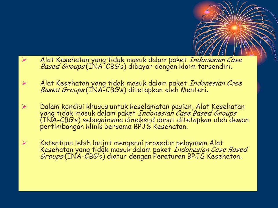  Pelayanan Alat Kesehatan sudah termasuk dalam paket Indonesian Case Based Groups (INA-CBG's).  Fasilitas Kesehatan dan jejaringnya wajib menyediaka