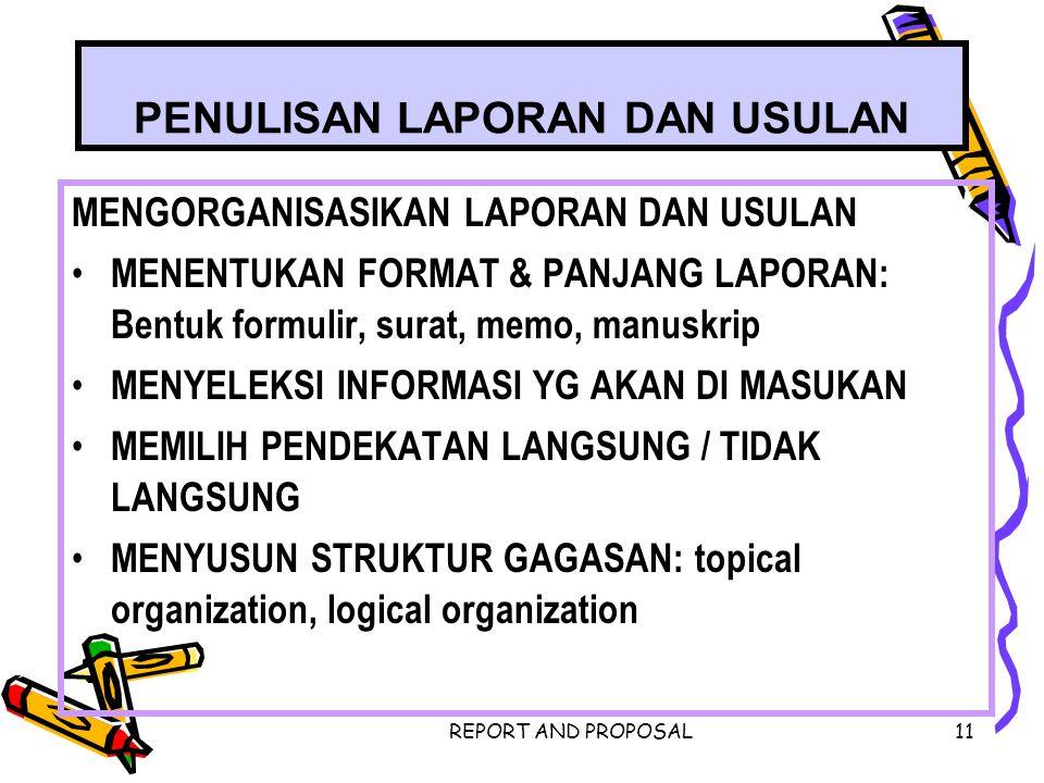 REPORT AND PROPOSAL11 PENULISAN LAPORAN DAN USULAN MENGORGANISASIKAN LAPORAN DAN USULAN MENENTUKAN FORMAT & PANJANG LAPORAN: Bentuk formulir, surat, m