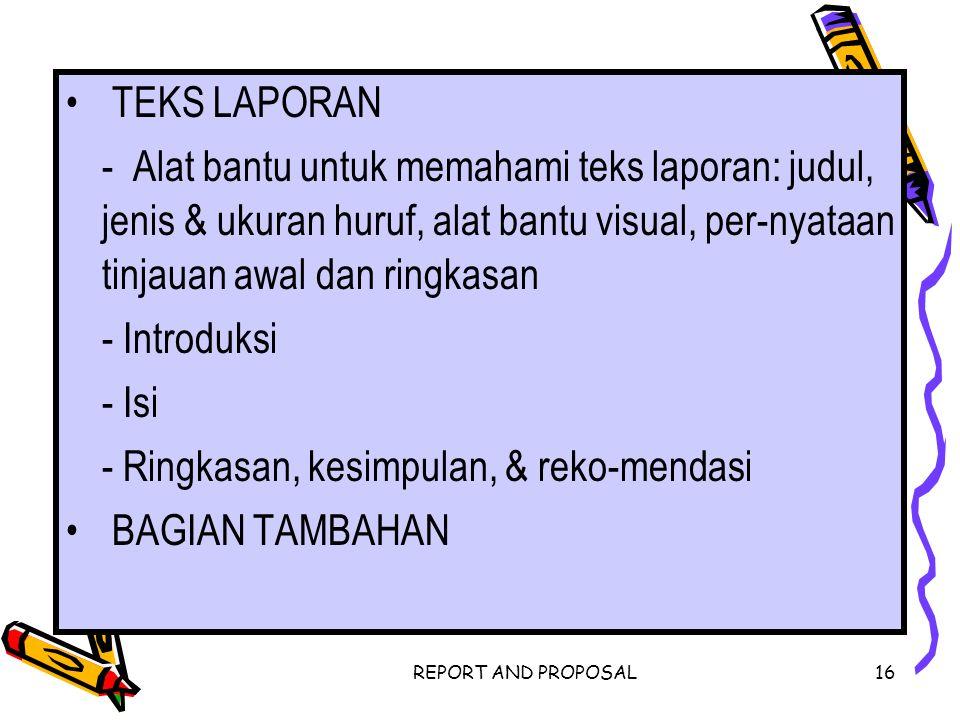 REPORT AND PROPOSAL16 TEKS LAPORAN - Alat bantu untuk memahami teks laporan: judul, jenis & ukuran huruf, alat bantu visual, per-nyataan tinjauan awal