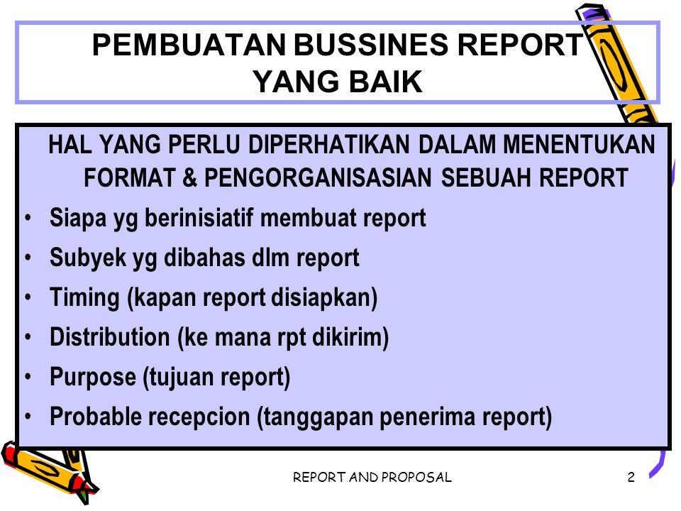 REPORT AND PROPOSAL2 PEMBUATAN BUSSINES REPORT YANG BAIK HAL YANG PERLU DIPERHATIKAN DALAM MENENTUKAN FORMAT & PENGORGANISASIAN SEBUAH REPORT Siapa yg