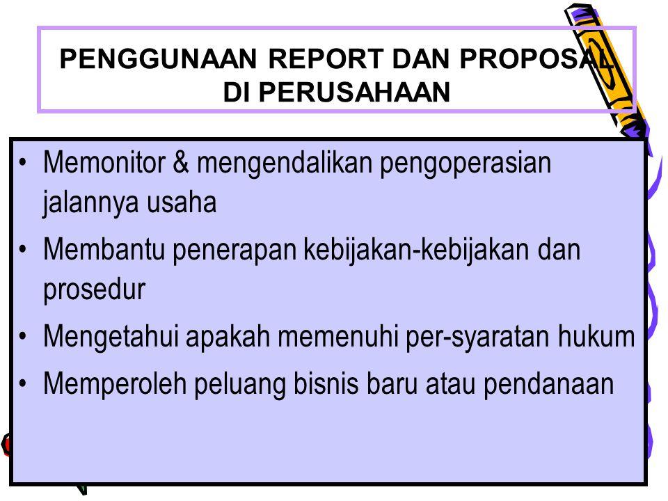 REPORT AND PROPOSAL4 PENGGUNAAN REPORT DAN PROPOSAL DI PERUSAHAAN Memonitor & mengendalikan pengoperasian jalannya usaha Membantu penerapan kebijakan-