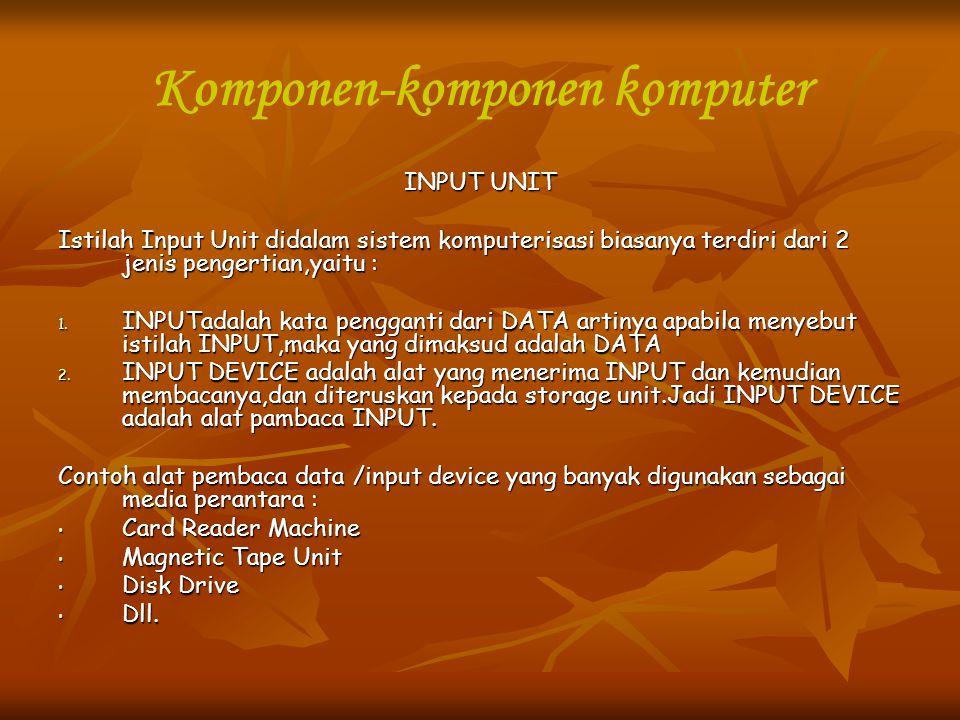 Komponen-komponen komputer INPUT UNIT Istilah Input Unit didalam sistem komputerisasi biasanya terdiri dari 2 jenis pengertian,yaitu : 1. INPUTadalah
