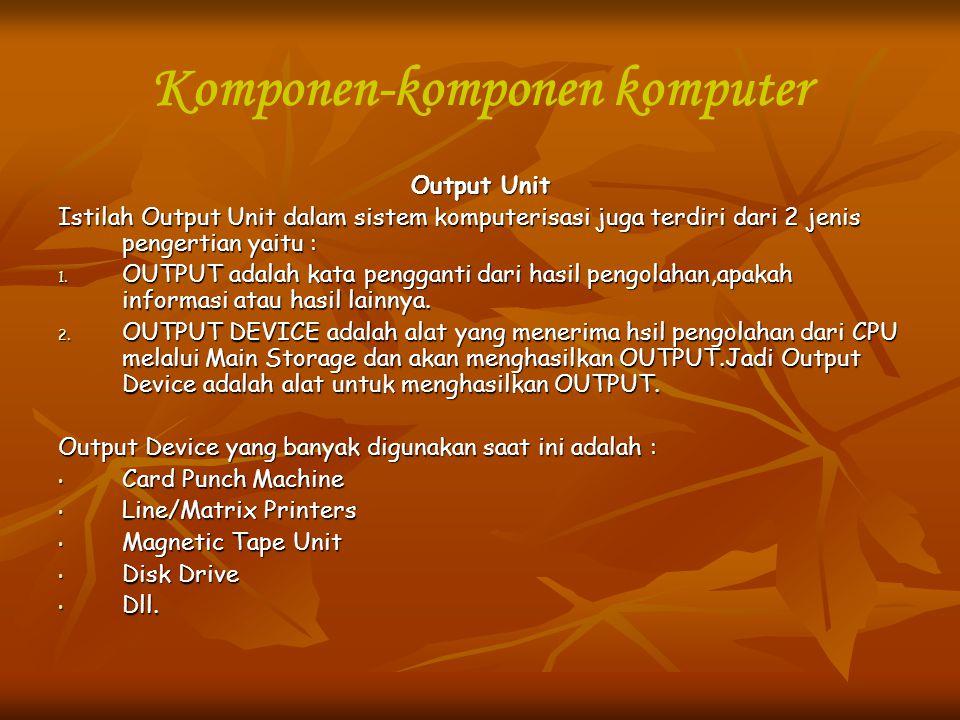 Komponen-komponen komputer Output Unit Istilah Output Unit dalam sistem komputerisasi juga terdiri dari 2 jenis pengertian yaitu : 1. OUTPUT adalah ka