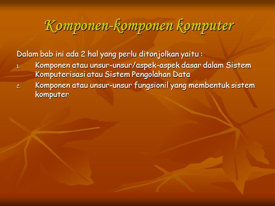 Komponen-komponen komputer Aspek-aspek dasar sistem komputerisasi aspek-aspek dasar sistem komputerisasi adalah fasilitas- fasilitas yang secara prinsipil harus ada apabila suatu usaha sudah memasuki langkah maju dengan peralatan komputer sebagai alat bantu dalam pengolahan data/pengelolaan informasi Aspek-aspek dasar yang dimaksud adalah sebagai berikut : 1.