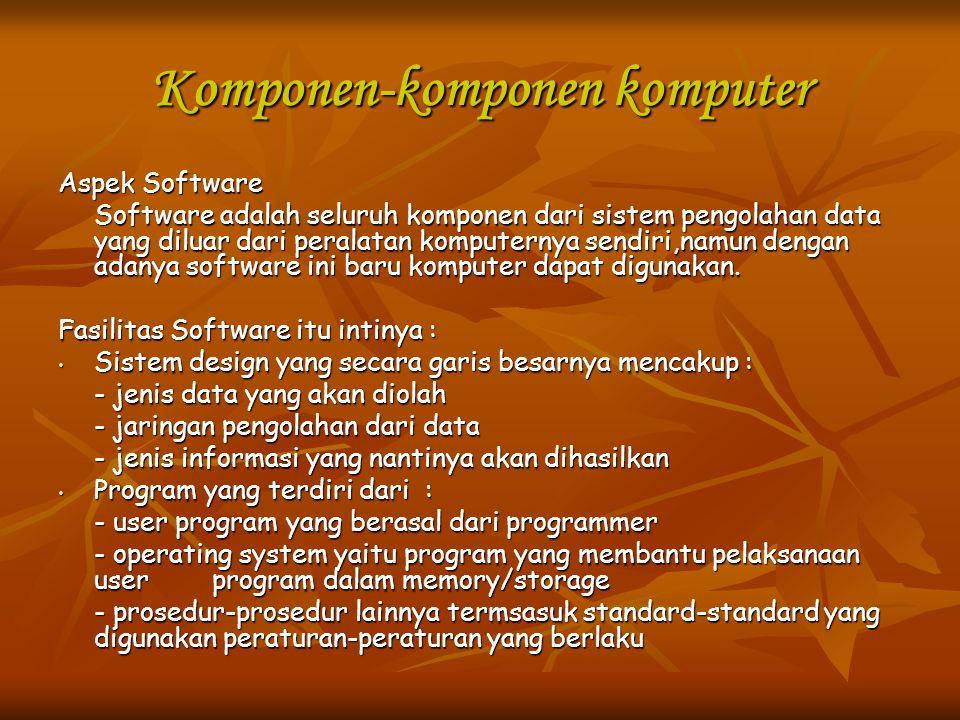 Komponen-komponen komputer Aspek Brainware Yang termasuk kedalam aspek brainware yaitu aspek manusianya yang dapat menggunakan aspek hardware dan aspek software.Umumnya digolongkan kepada jabatan-jabatan inti seperti : 1.