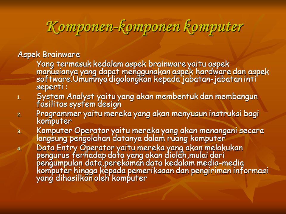 Komponen-komponen komputer Aspek Brainware Yang termasuk kedalam aspek brainware yaitu aspek manusianya yang dapat menggunakan aspek hardware dan aspe
