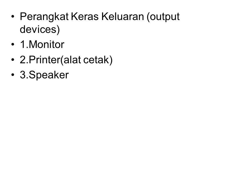 Perangkat Keras Keluaran (output devices) 1.Monitor 2.Printer(alat cetak) 3.Speaker