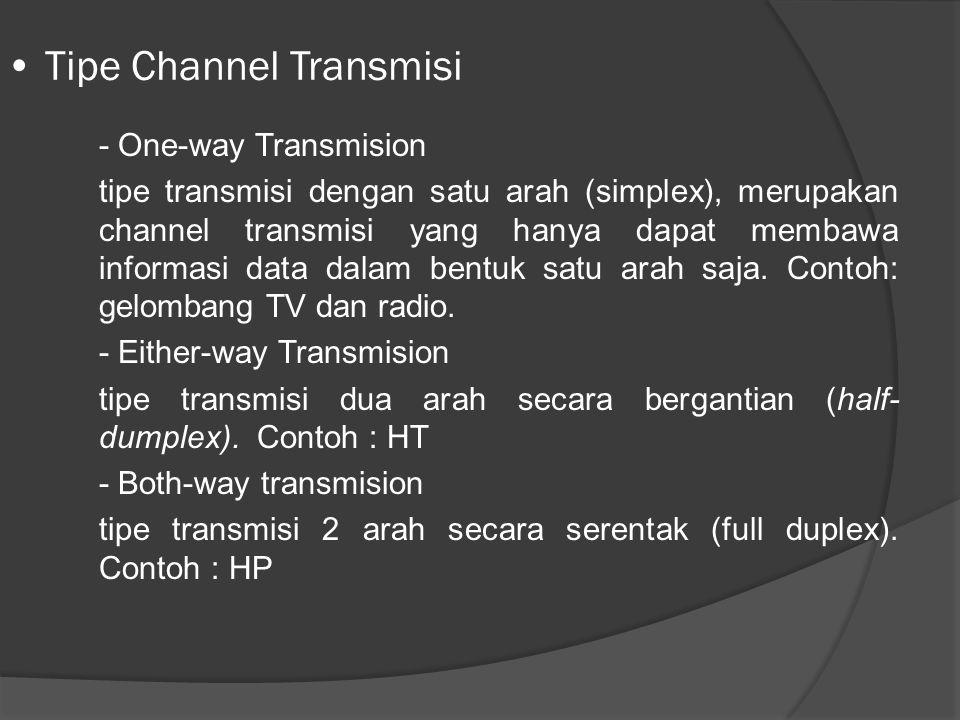 - One-way Transmision tipe transmisi dengan satu arah (simplex), merupakan channel transmisi yang hanya dapat membawa informasi data dalam bentuk satu