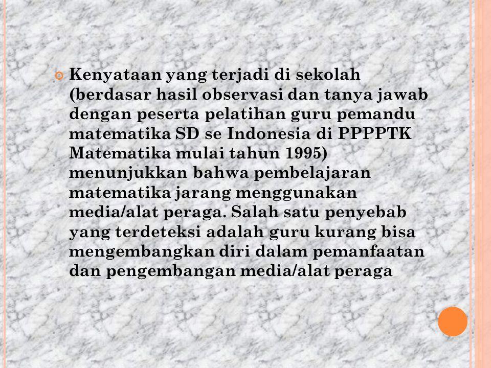 Kenyataan yang terjadi di sekolah (berdasar hasil observasi dan tanya jawab dengan peserta pelatihan guru pemandu matematika SD se Indonesia di PPPPTK
