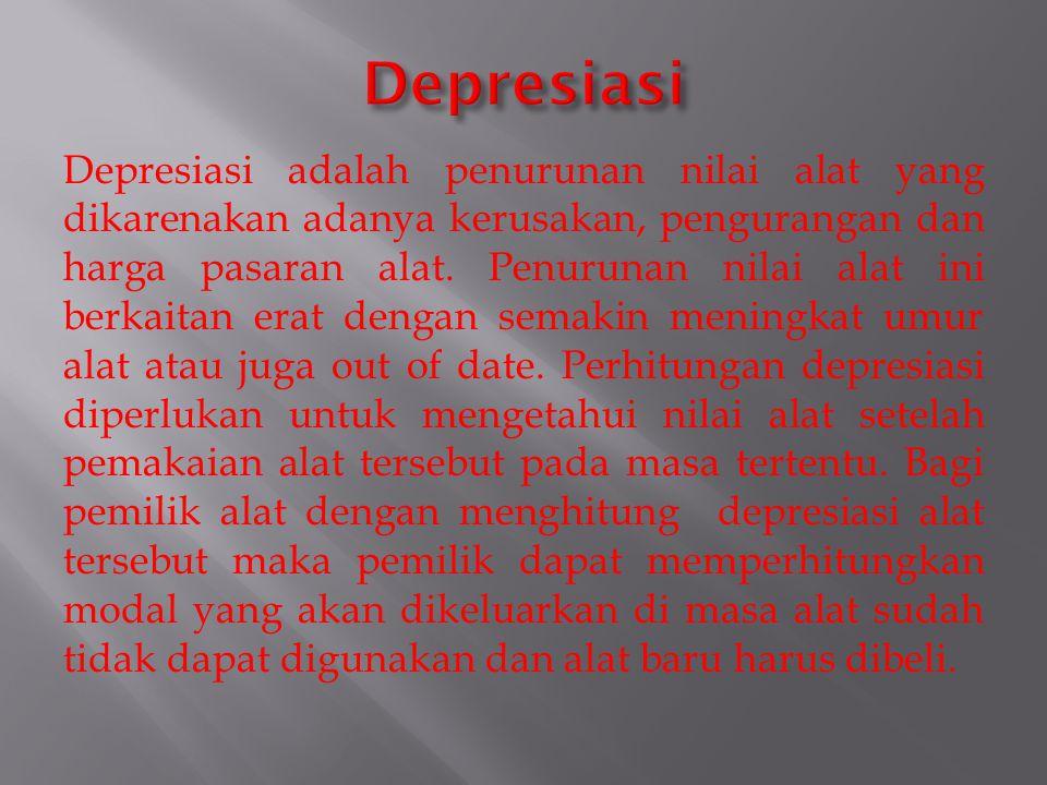Depresiasi adalah penurunan nilai alat yang dikarenakan adanya kerusakan, pengurangan dan harga pasaran alat. Penurunan nilai alat ini berkaitan erat