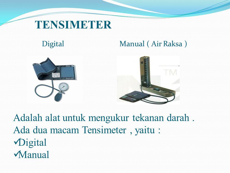 TENSIMETER Digital Manual ( Air Raksa ) Adalah alat untuk mengukur tekanan darah. Ada dua macam Tensimeter, yaitu : Digital Manual