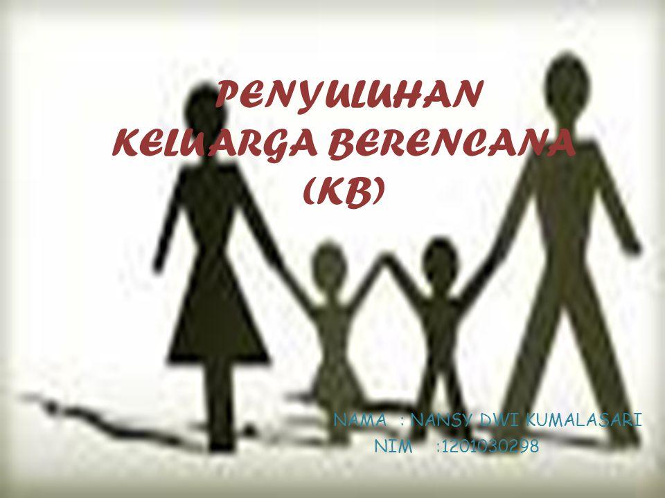 PENYULUHAN KELUARGA BERENCANA (KB) NAMA: NANSY DWI KUMALASARI NIM:1201030298