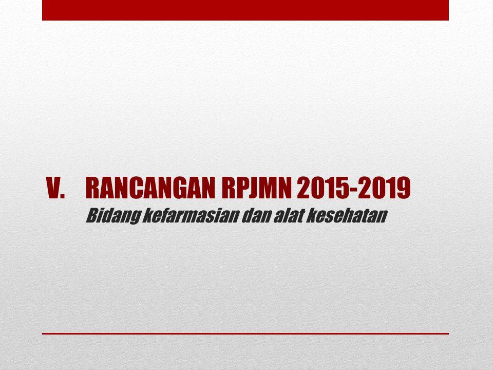V.RANCANGAN RPJMN 2015-2019 Bidang kefarmasian dan alat kesehatan