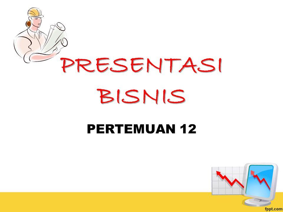 PRESENTASI BISNIS PERTEMUAN 12