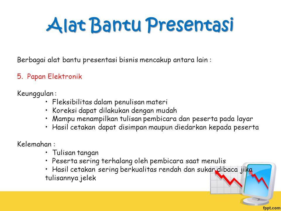 Alat Bantu Presentasi Berbagai alat bantu presentasi bisnis mencakup antara lain : 5.