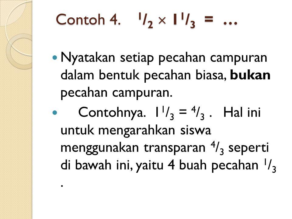 Contoh 4.1 / 2  1 1 / 3 = … Contoh 4.