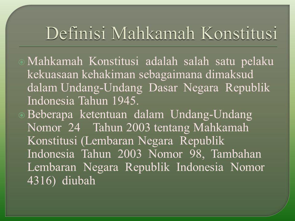  Mahkamah Konstitusi adalah salah satu pelaku kekuasaan kehakiman sebagaimana dimaksud dalam Undang-Undang Dasar Negara Republik Indonesia Tahun 1945.