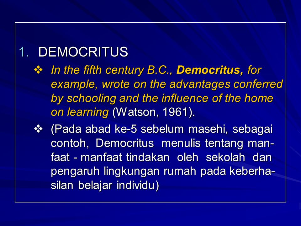 1.DEMOCRITUS  In the fifth century B.C., Democritus, for example, wrote on the advantages conferred by schooling and the influence of the home on lea