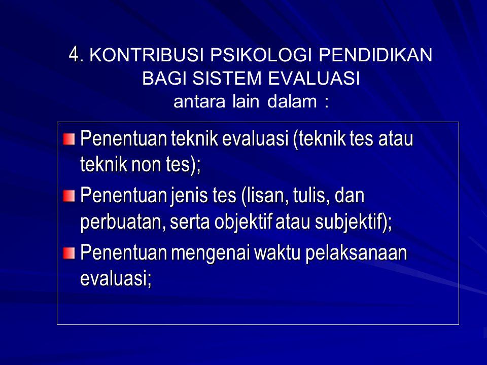 4 4. KONTRIBUSI PSIKOLOGI PENDIDIKAN BAGI SISTEM EVALUASI antara lain dalam : Penentuan teknik evaluasi (teknik tes atau teknik non tes); Penentuan je
