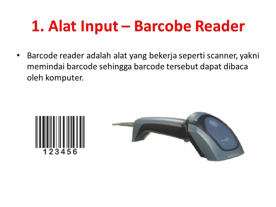 1. Alat Input – Barcobe Reader Barcode reader adalah alat yang bekerja seperti scanner, yakni memindai barcode sehingga barcode tersebut dapat dibaca