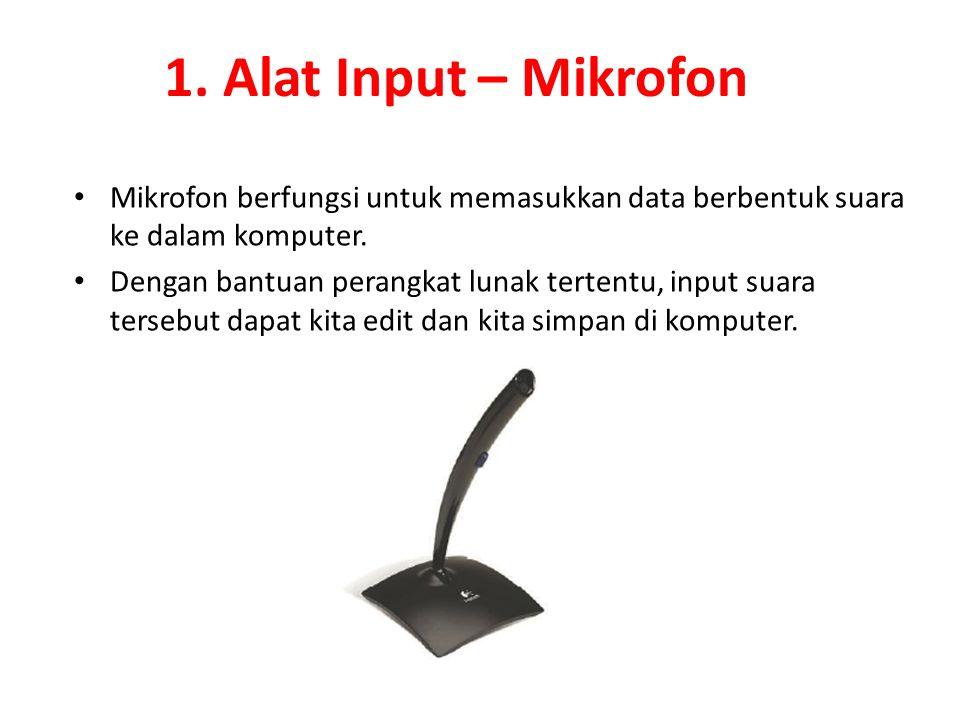 1. Alat Input – Mikrofon Mikrofon berfungsi untuk memasukkan data berbentuk suara ke dalam komputer. Dengan bantuan perangkat lunak tertentu, input su