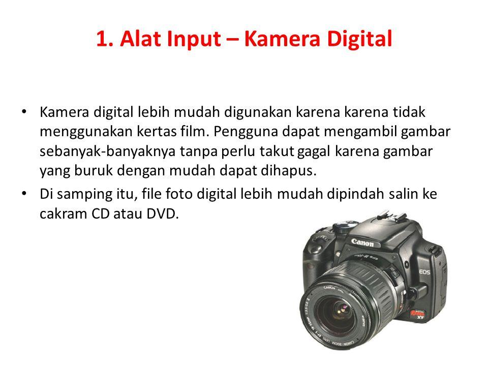 1. Alat Input – Kamera Digital Kamera digital lebih mudah digunakan karena karena tidak menggunakan kertas film. Pengguna dapat mengambil gambar seban