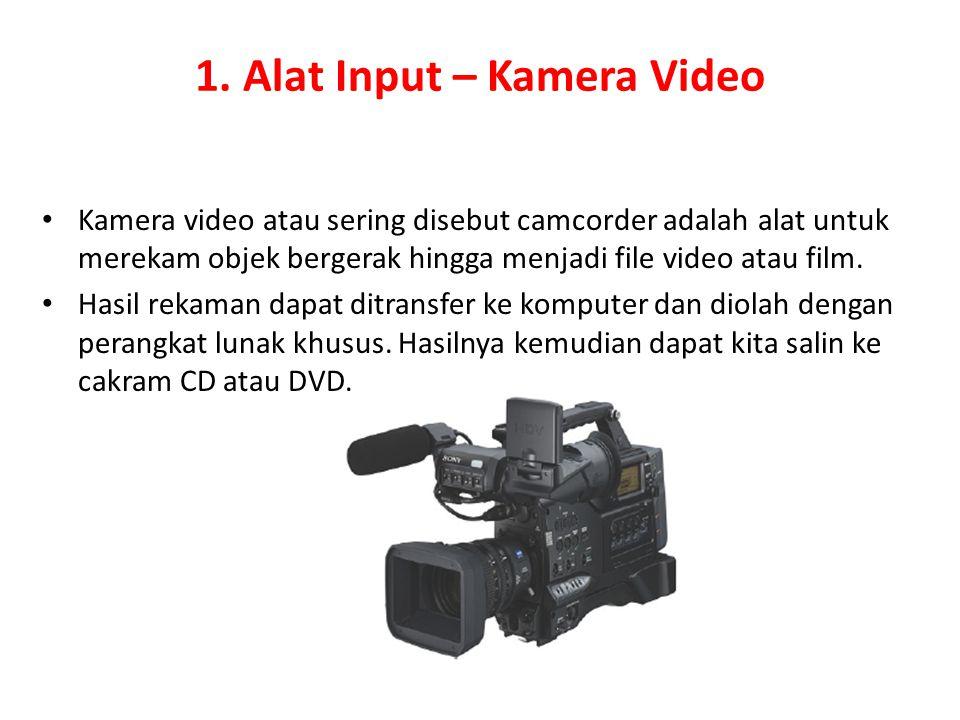 1. Alat Input – Kamera Video Kamera video atau sering disebut camcorder adalah alat untuk merekam objek bergerak hingga menjadi file video atau film.