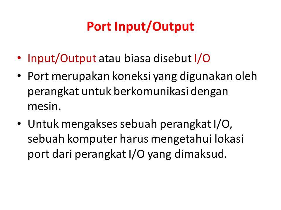 Port Input/Output Input/Output atau biasa disebut I/O Port merupakan koneksi yang digunakan oleh perangkat untuk berkomunikasi dengan mesin. Untuk men