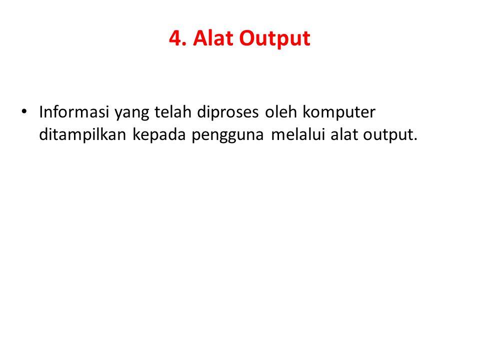 4. Alat Output Informasi yang telah diproses oleh komputer ditampilkan kepada pengguna melalui alat output.