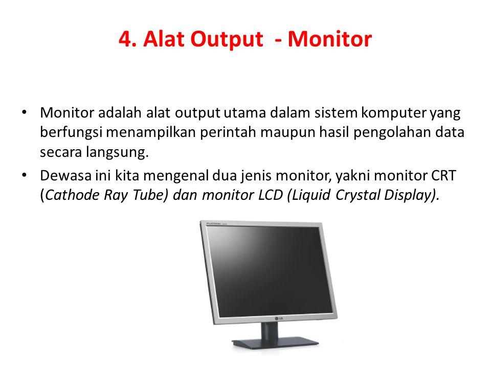 4. Alat Output - Monitor Monitor adalah alat output utama dalam sistem komputer yang berfungsi menampilkan perintah maupun hasil pengolahan data secar