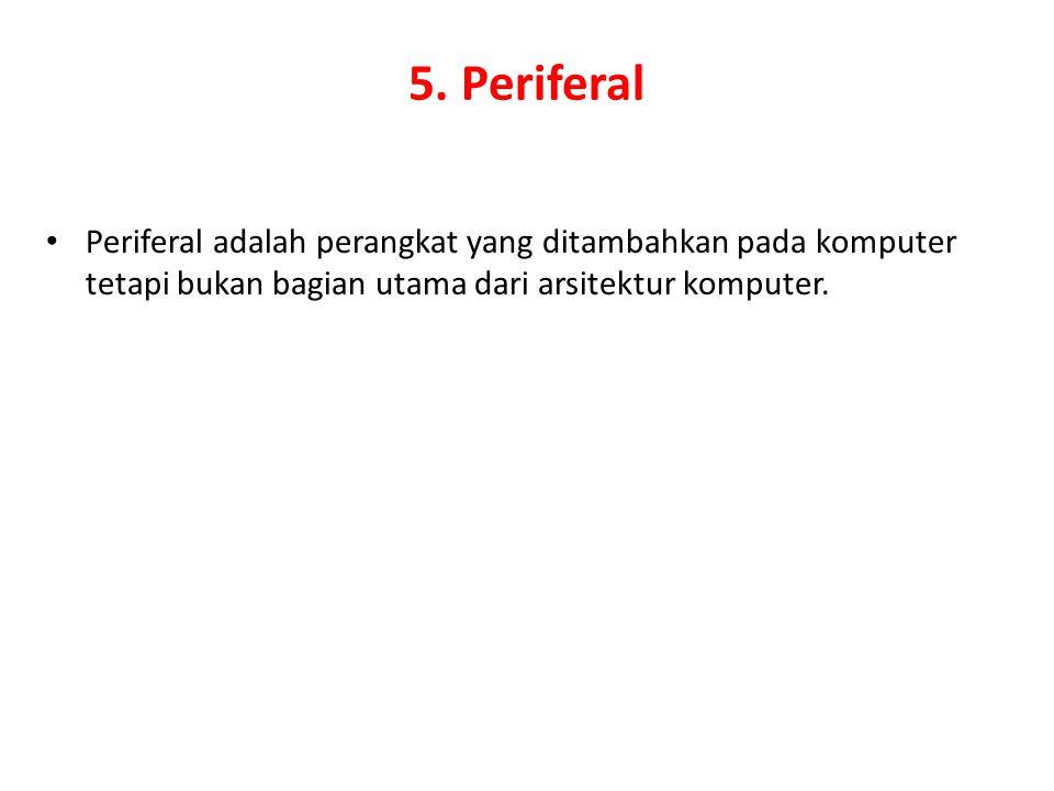 5. Periferal Periferal adalah perangkat yang ditambahkan pada komputer tetapi bukan bagian utama dari arsitektur komputer.