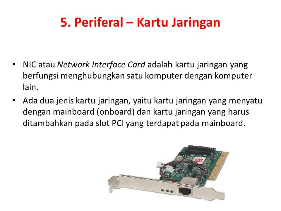 5. Periferal – Kartu Jaringan NIC atau Network Interface Card adalah kartu jaringan yang berfungsi menghubungkan satu komputer dengan komputer lain. A