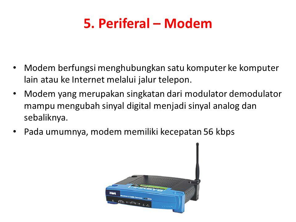 5. Periferal – Modem Modem berfungsi menghubungkan satu komputer ke komputer lain atau ke Internet melalui jalur telepon. Modem yang merupakan singkat
