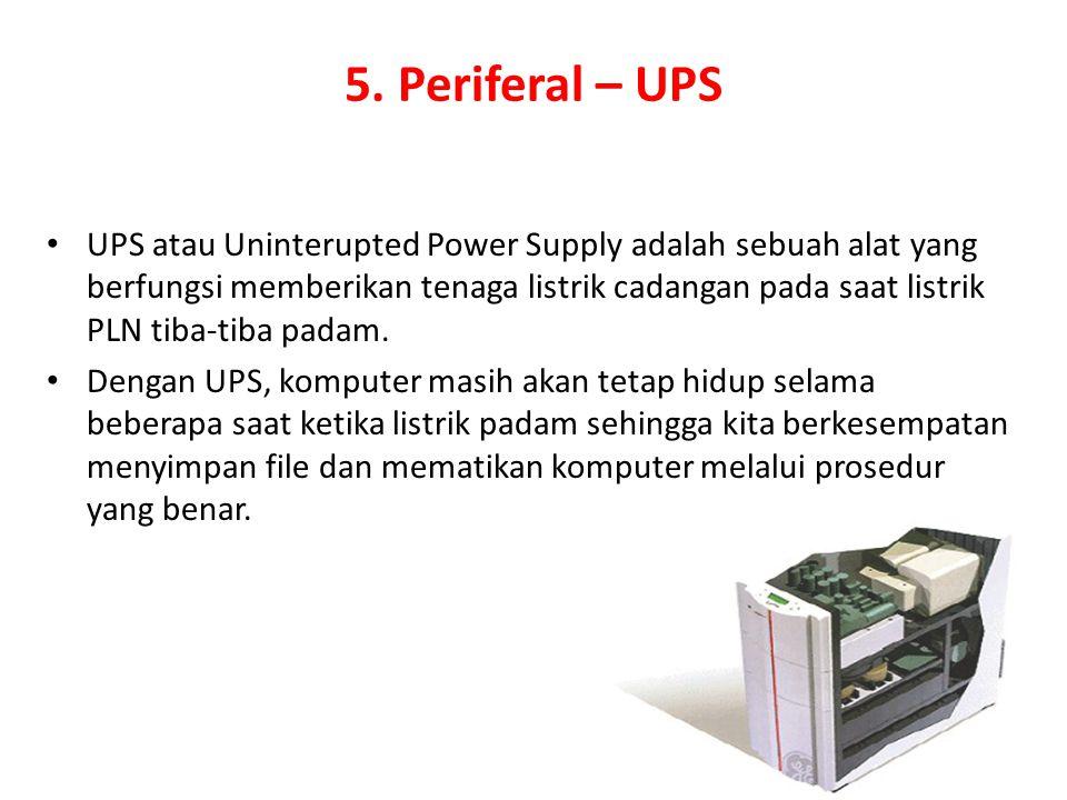 5. Periferal – UPS UPS atau Uninterupted Power Supply adalah sebuah alat yang berfungsi memberikan tenaga listrik cadangan pada saat listrik PLN tiba-