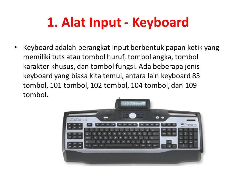 1. Alat Input - Keyboard Keyboard adalah perangkat input berbentuk papan ketik yang memiliki tuts atau tombol huruf, tombol angka, tombol karakter khu
