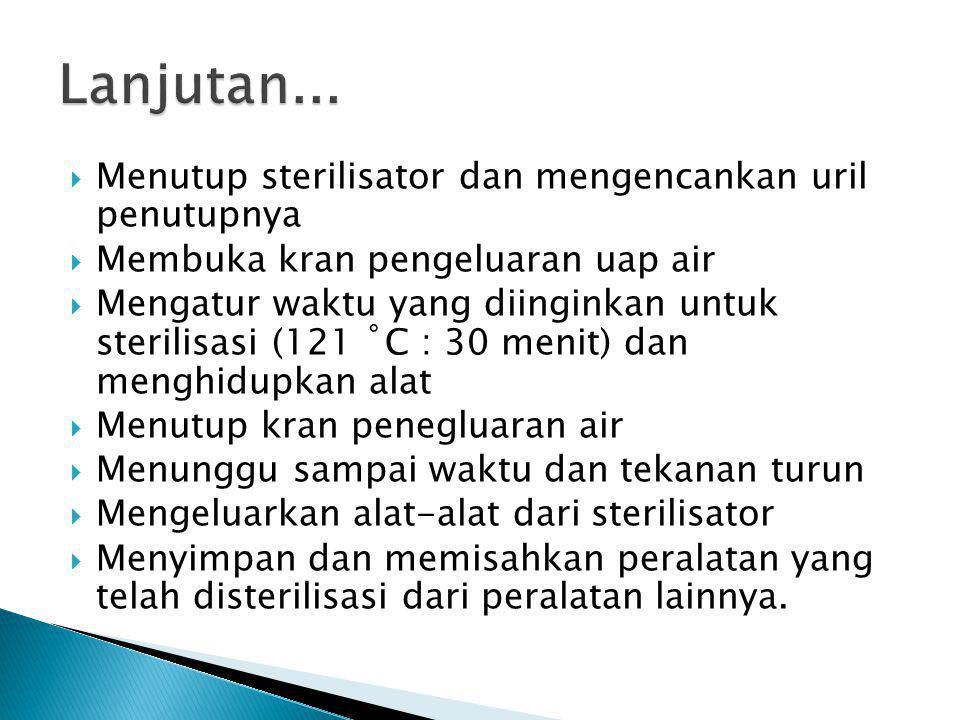 Menutup sterilisator dan mengencankan uril penutupnya  Membuka kran pengeluaran uap air  Mengatur waktu yang diinginkan untuk sterilisasi (121 ˚C