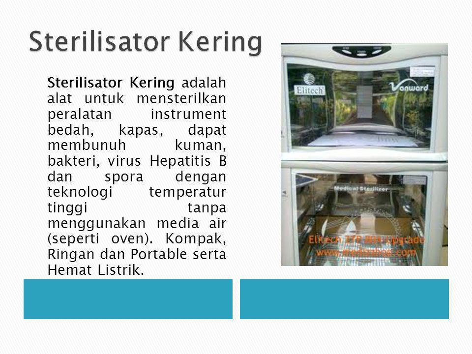 Sterilisator Kering adalah alat untuk mensterilkan peralatan instrument bedah, kapas, dapat membunuh kuman, bakteri, virus Hepatitis B dan spora dengan teknologi temperatur tinggi tanpa menggunakan media air (seperti oven).