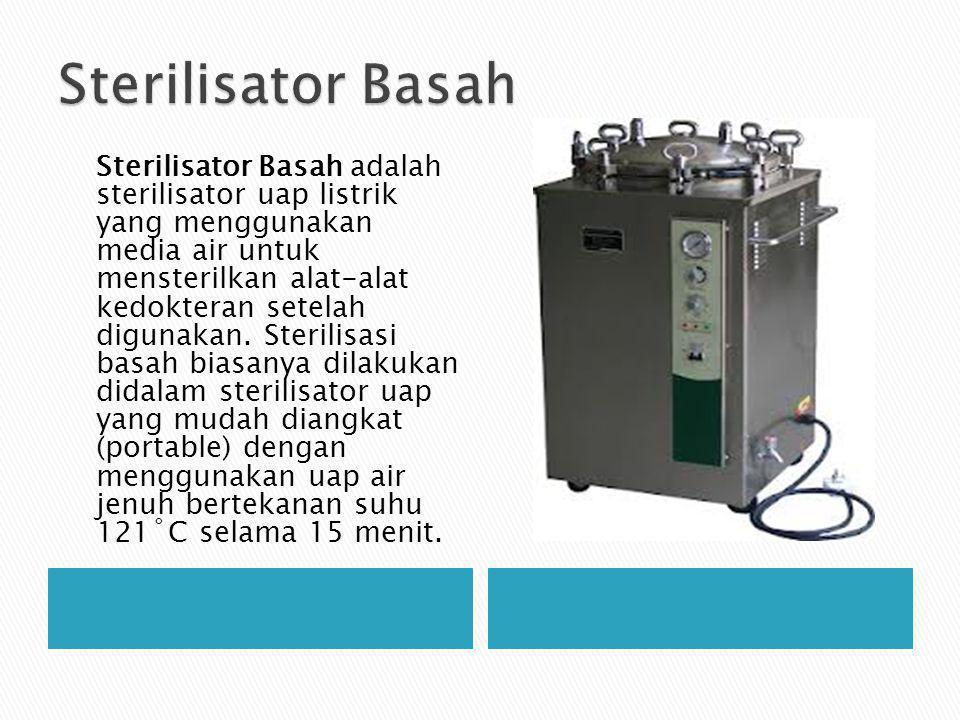 Sterilisator Basah adalah sterilisator uap listrik yang menggunakan media air untuk mensterilkan alat-alat kedokteran setelah digunakan. Sterilisasi b