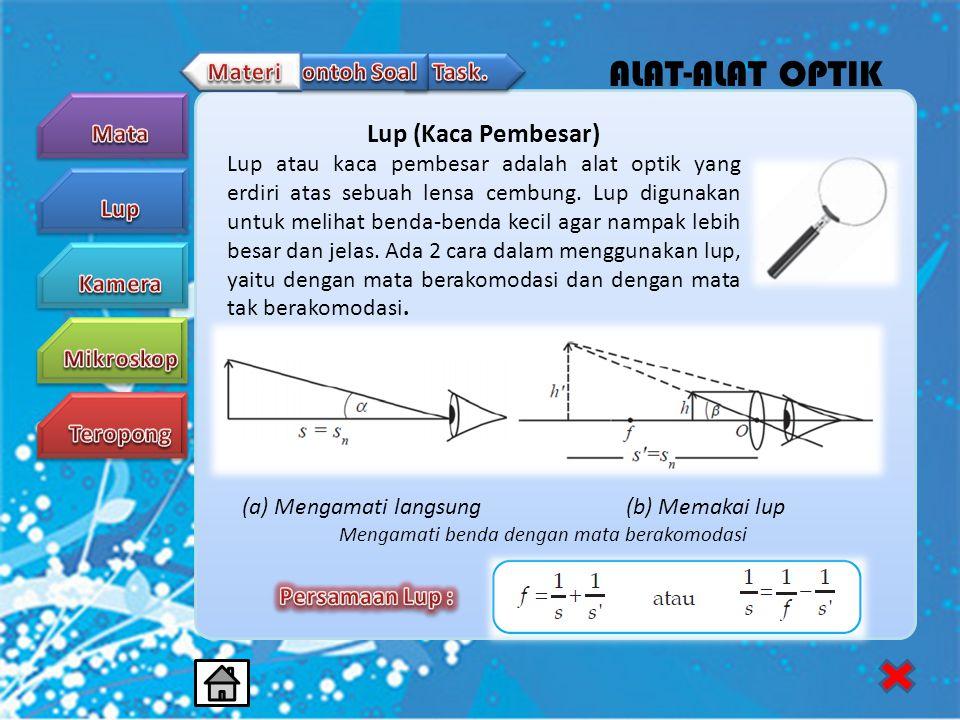 ALAT-ALAT OPTIK Lup (Kaca Pembesar) Lup atau kaca pembesar adalah alat optik yang erdiri atas sebuah lensa cembung. Lup digunakan untuk melihat benda-