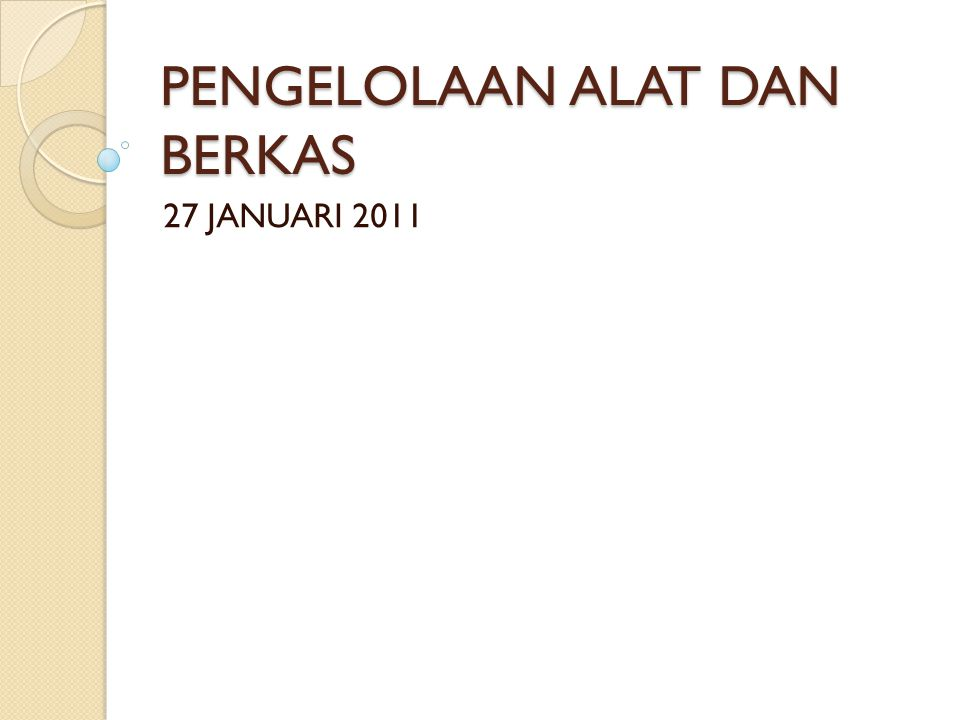 PENGELOLAAN ALAT DAN BERKAS 27 JANUARI 2011