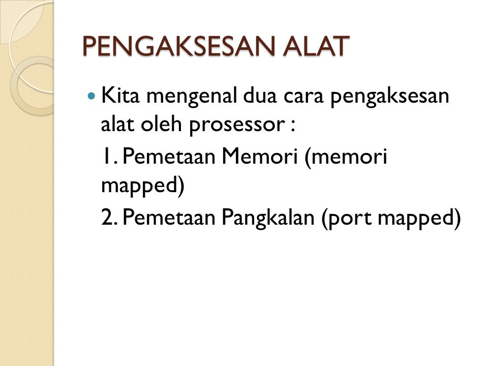 PENGENDALI ALAT Selain mengetahui dimana saja letak periperal, prosessor juga dapat mengendalikan alat periperal tersebut.