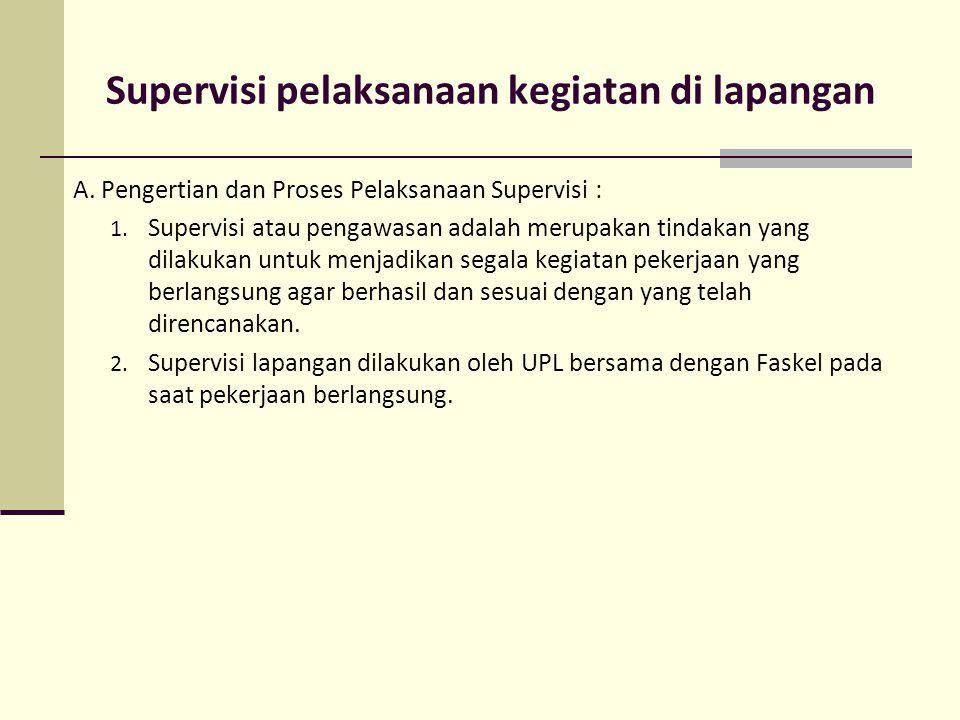 Supervisi pelaksanaan kegiatan di lapangan A. Pengertian dan Proses Pelaksanaan Supervisi : 1. Supervisi atau pengawasan adalah merupakan tindakan yan