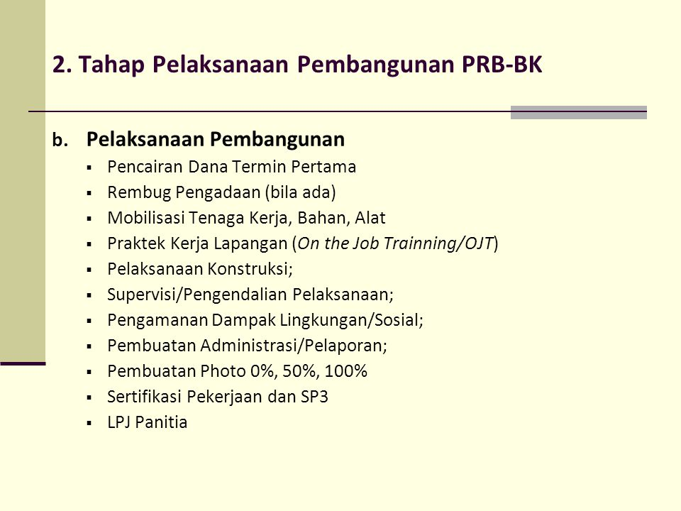 b. Pelaksanaan Pembangunan  Pencairan Dana Termin Pertama  Rembug Pengadaan (bila ada)  Mobilisasi Tenaga Kerja, Bahan, Alat  Praktek Kerja Lapang