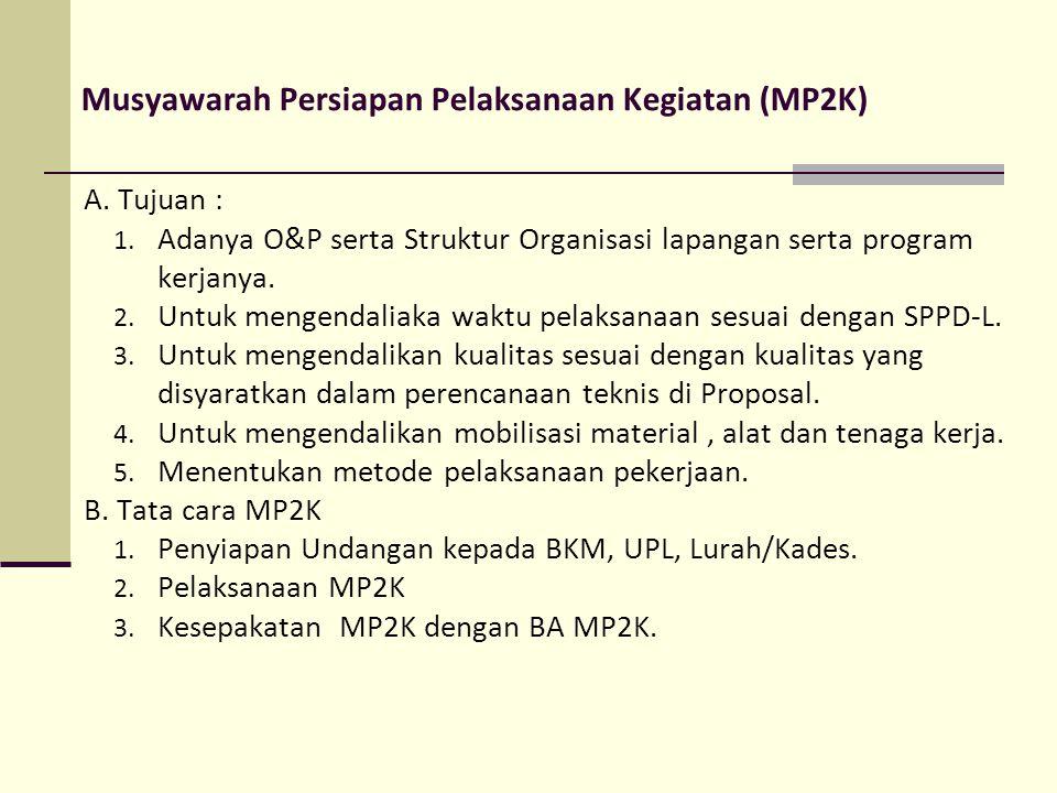 Musyawarah Persiapan Pelaksanaan Kegiatan (MP2K) A. Tujuan : 1. Adanya O&P serta Struktur Organisasi lapangan serta program kerjanya. 2. Untuk mengend