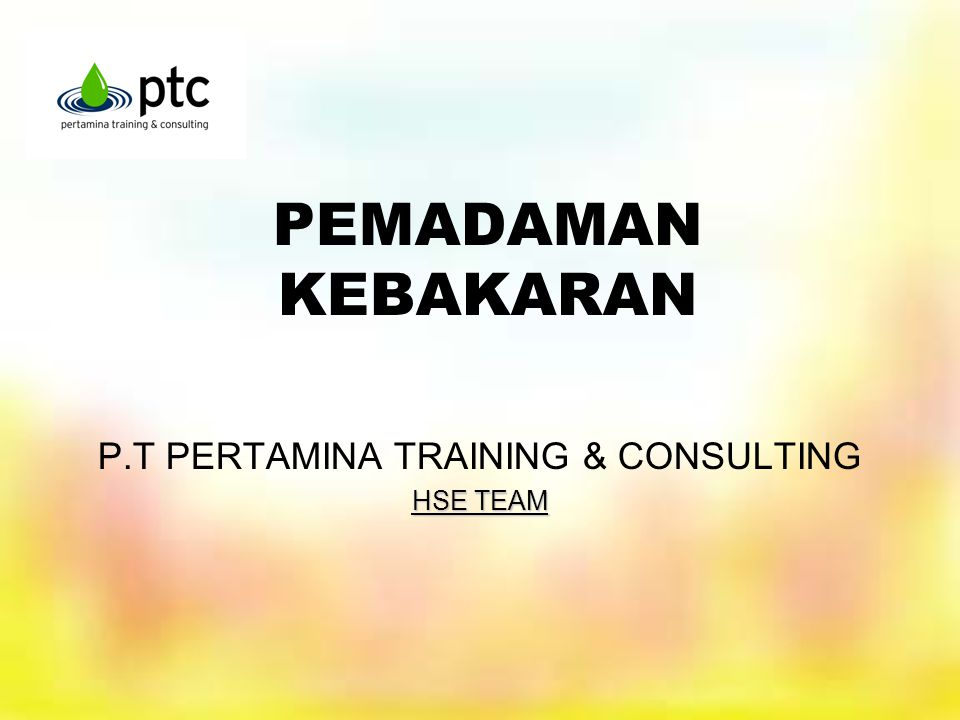 PEMADAMAN KEBAKARAN P.T PERTAMINA TRAINING & CONSULTING HSE TEAM